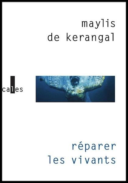 DE KERANGAL, Maylis Réparer les vivants (GALLIMARD, Verticales, 2014)