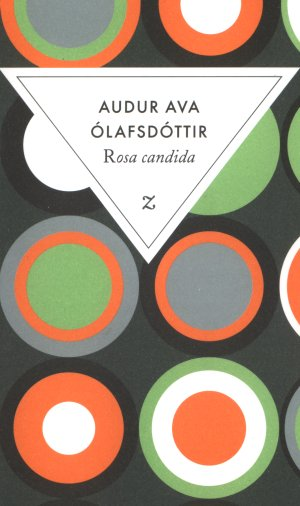 OLAFSDOTTIR, Audur Ava Rosa Candida (ZULMA, 2015)